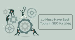 10 Must-Have Best Tools in SEO for 2019